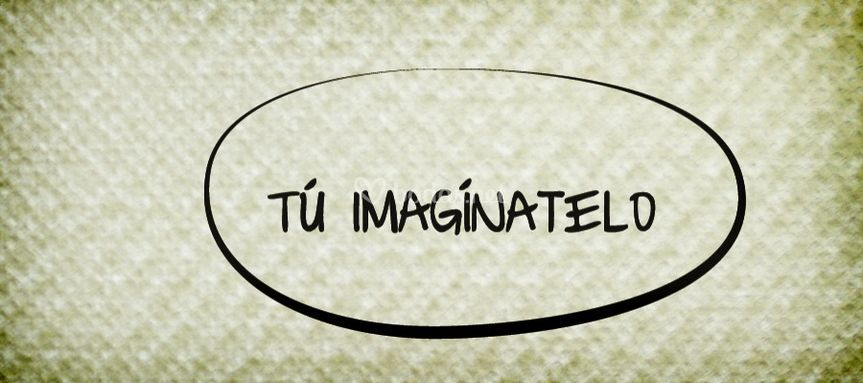 Tú imagínatelo