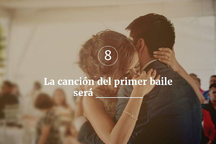8. La canción del primer baile será_______ 1