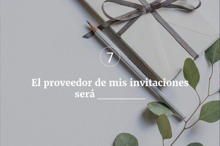 7. El proveedor de mis invitaciones será ______ 1