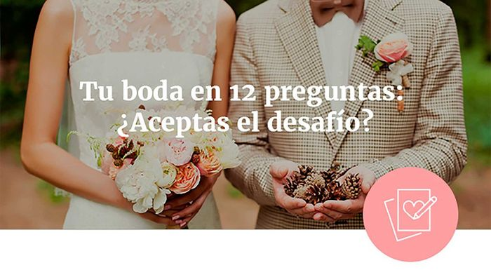 Tu boda en 12 preguntas: ¿Aceptas el desafío? 1